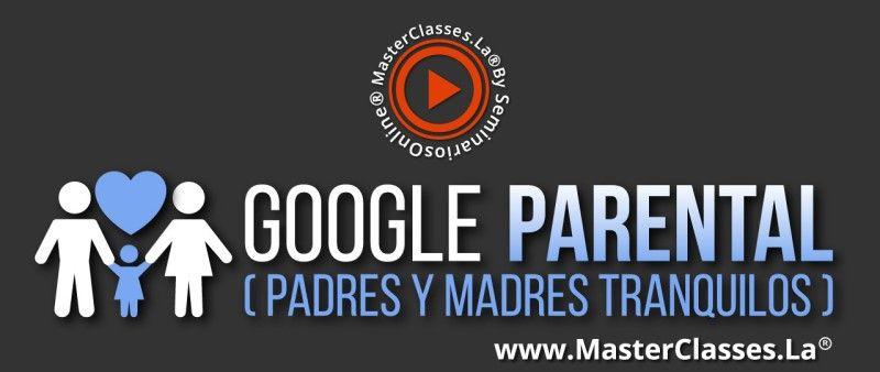 Curso de Google Parental (Padres y Madres Tranquilos)