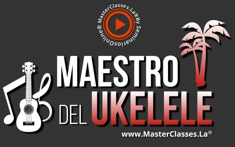 MasterClass Maestro del Ukelele