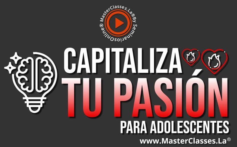MasterClass Capitaliza Tu Pasión para Adolescentes