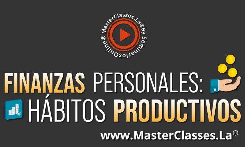 MasterClass Finanzas Personales - Hábitos Productivos