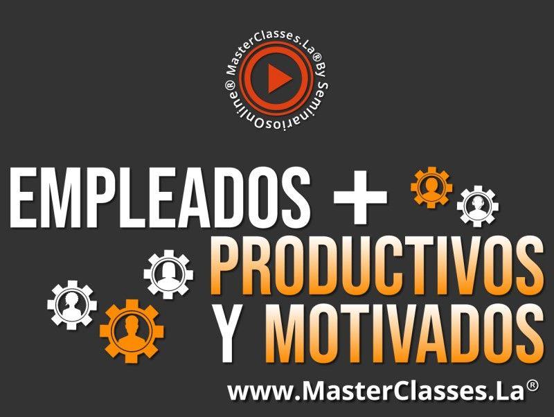 MasterClass Empleados más Productivos y Motivados