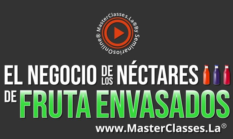 MasterClass El Negocio de los Néctares de Fruta Envasados