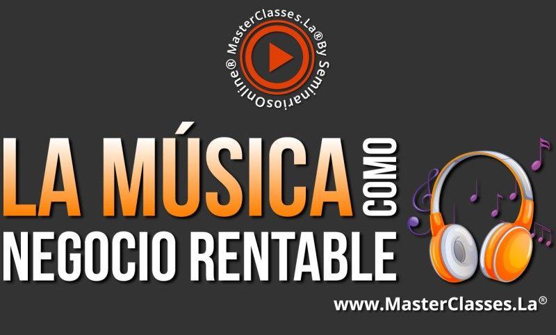 MasterClass La Música Como Negocio Rentable