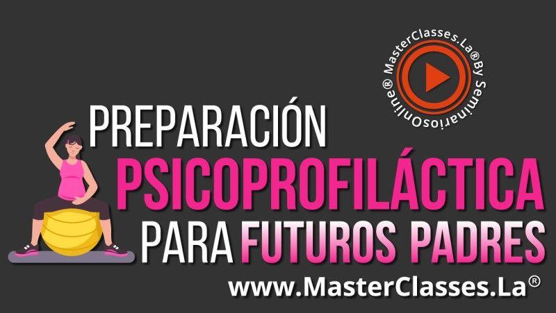 MastertClass Preparación Psicoprofiláctica para Futuros Padres