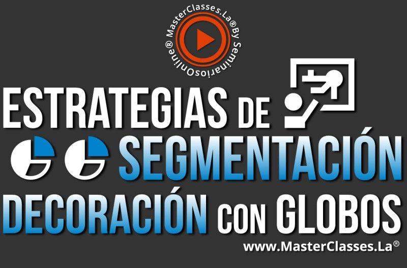 MasterClass Estrategias de Segmentación - Decoración con Globos